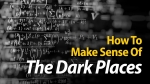 How To Make Sense Of The Dark Places