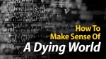 How To Make Sense Of A Dying World