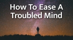 How To Ease A Troubled Mind