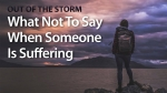 What Not To Say When Someone Is Suffering