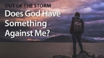 Does God Have Something Against Me?