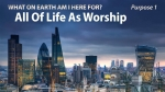 All Of Life As Worship